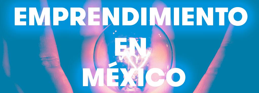 EMPRENDIMIENTO EN MEXICO